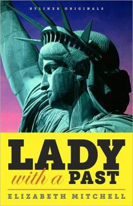 Lady with a Past: A Petulant French Sculptor, His Quest for Immortality, and the Real Story of the Statue of Liberty