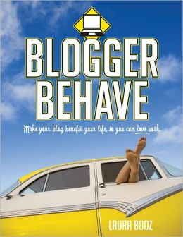 Blogger Behave: Make your blog benefit your life, so you can love both!
