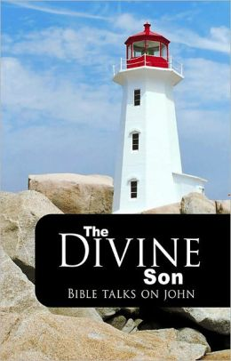 The Divine Son: Bible Talks on John