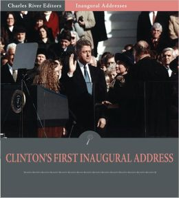 Inaugural Addresses: President Bill Clinton's First Inaugural Address (Illustrated)