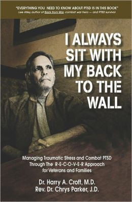 I Always Sit with My Back to the Wall: Managing Traumatic Stress and Combat PTSD Through The R-E-C-O-V-E-R Approach for Veterans and Families