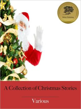 A Collection of Christmas Stories - Enhanced (Illustrated)