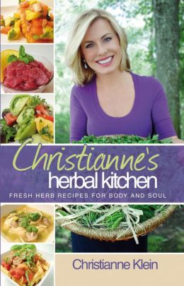 Christianne's Herbal Kitchen: Fresh Herb Recipes for Body and Soul