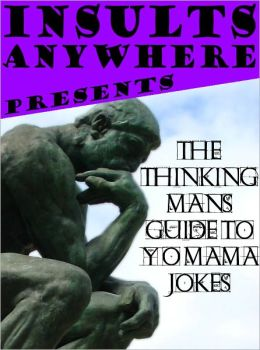 Insults Anywhere Presents The Thinking Man's Guide To Yo Mama Jokes