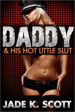 Daddy & His Hot Little Slut - An Erotic Story