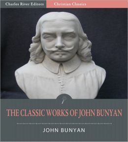 The Classic Collection of John Bunyan's Works: Pilgrim's Progress and Over 30 Other Writings (Illustrated)