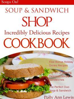 SOUP & SANDWICH SHOP Incredible Delicious Recipes Cookbook