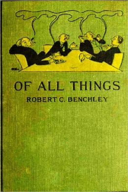 OF ALL THINGS by Robert Benchley (Illustrated)
