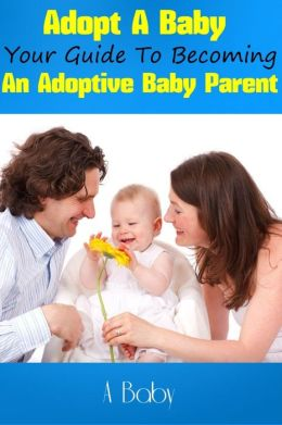 Adopt A Baby: Your Guide To Becoming An Adoptive Baby Parent
