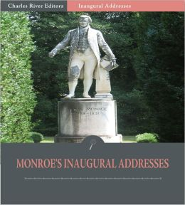 Inaugural Addresses: President James Monroe's Inaugural Addresses (Illustrated)