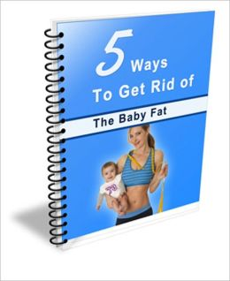 Look Good, Feel Better! - 5 Ways To Get Rid Of The Baby Fat