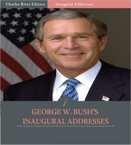 Inaugural Addresses: President George W. Bush's Inaugural Addresses (Illustrated)