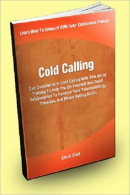 Cold Calling; Gain Confidence In Cold Calling With This Sales Training To Help You Be Yourself And Build Relationships To Increase Your Telemarketing, Telesales And Phone Selling Skills!