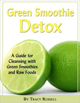 The Green Smoothie Detox Guide - A Guide for Cleansing with Green Smoothies and Raw Foods