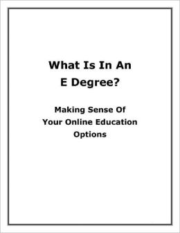 What Is In An E Degree? Making Sense Of Your Online Education Options