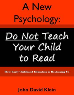 A New Psychology: Do Not Teach Your Child To Read
