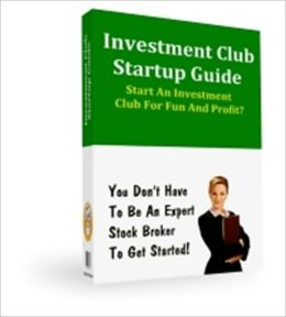 Investment Club Startup Guide - Start an Investment Club for Fun & Profit!