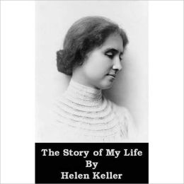 The Story Of My Life: A Classic Biography By Helen Keller! AAA+++