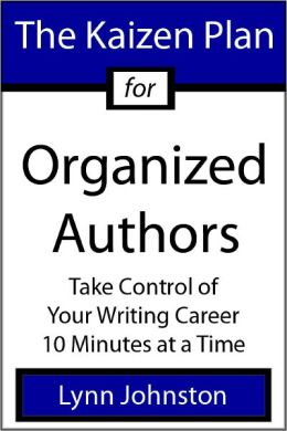 The Kaizen Plan for Organized Authors: Take Control of Your Writing Career 10 Minutes at a Time