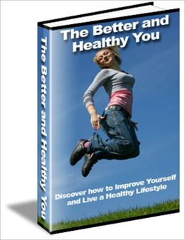 Look Good, Feel Better! -The Better And Healthy You - Discover How To Improve Yourself And Live A Healthy Lifestyle