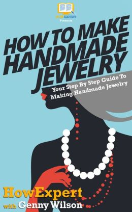 How To Make Handmade Jewelry - Your Step-By-Step Guide To Making Handmade Jewelry