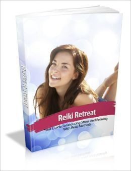 Reiki Retreat - Your Guide To Reducing Stress And Relaxing With Reiki Methods