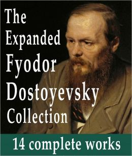 The Expanded Fyodor Dostoyevsky Collection : 14 Complete Works