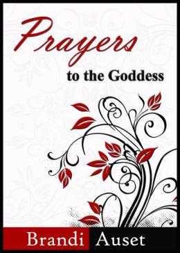 Prayers to the Goddess - A 39 Day Devotional