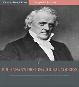 Inaugural Addresses: President James Buchanan's First Inaugural Address (Illustrated)