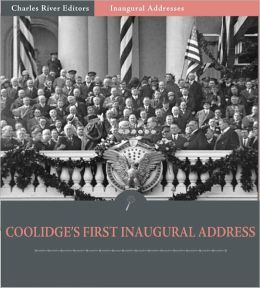 Inaugural Addresses: President Calvin Coolidge's First Inaugural Address (Illustrated)