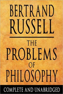The Problems of Philosophy : Complete and Unabridged