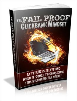 The Fail Proof Clickbank Mindset: Attitude is Everything When it Comes to Conquering This Million Dollar Market