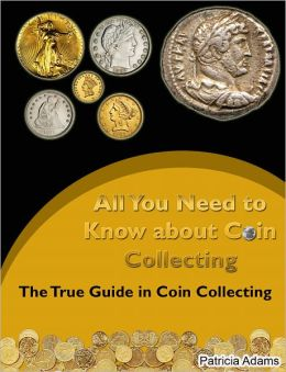 All You Need to Know about Coin Collecting: The True Guide in Coin Collecting
