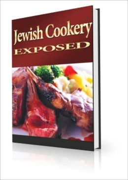 Taste It and See - Jewish Cookery Exposed - The Cookery of the Hebrew Kitchen