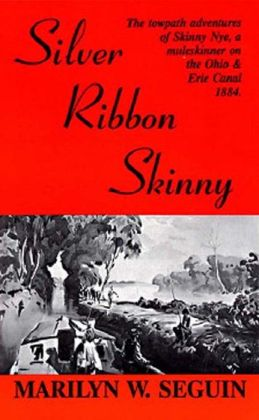 SILVER RIBBON SKINNY—The towpath adventure of Skilly Nye, a muleskinner on the Ohio & Erie Canal 1884