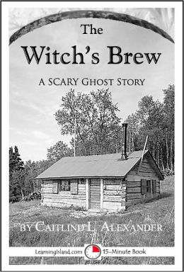 The Witch's Brew: A Scary 15-Minute Ghost Story