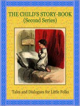 The Child's Story Book: Second Series: Tales and Dialogues for Little Folks