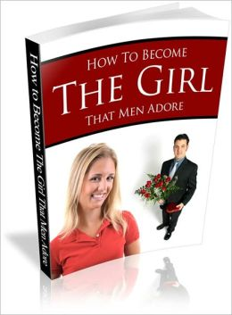 Be Confident - How to Become the Girl That Men Adore