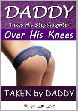Daddy Takes His Stepdaughter Over His Knees (Taken by Daddy)