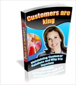 Customers are Kings - Maintaining Customer Relations and Why Is It Important