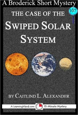 The Case of the Swiped Solar System: A 15-Minute Broderick Mystery