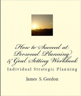 How to Succeed at Personal Planning and Goal Setting Workbook
