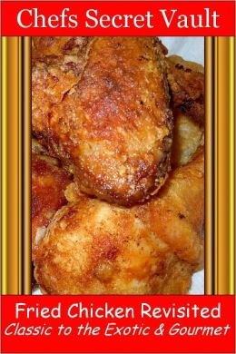 Fried Chicken Revisited - Classic to the Exotic & Gourmet