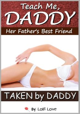 Teach Me Daddy - Her Father's Best Friend (Taken by Daddy)