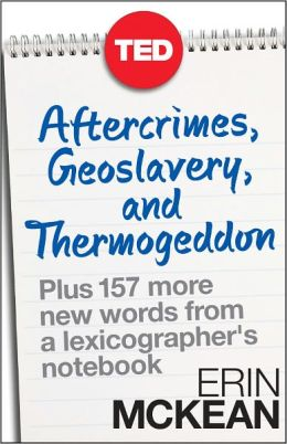 Aftercrimes, Geoslavery, and Thermogeddon: Plus 157 More New Words from a Lexicographerr
