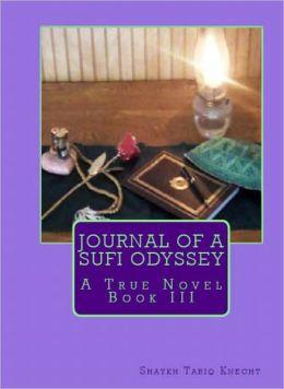 Journal of a Sufi Odyssey A True Novel Book III