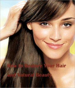 How to restore your hair and natural beauty-- to become more Attractive