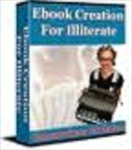 Ebook Creation For Illiterate – Ghostwriters Goldmine!