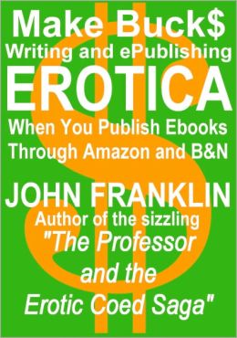 Make Bucks Writing and ePublishing Erotica
