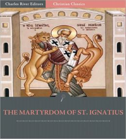 The Martyrdom of St. Ignatius of Antioch